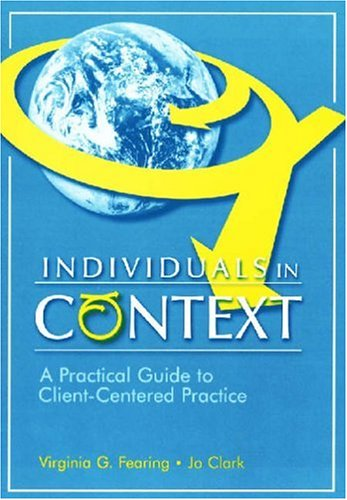Individuals in Context: A Practical Guide to Client Centered Practice - Virginia G. Fearing BSc(OT)  OT(C)  OTR, Jo Clark BSc(OT)  OT(C)