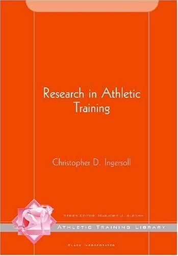Research in Athletic Training (The Athletic Training Library) - Christopher D. Ingersoll PhD ATC FACSM