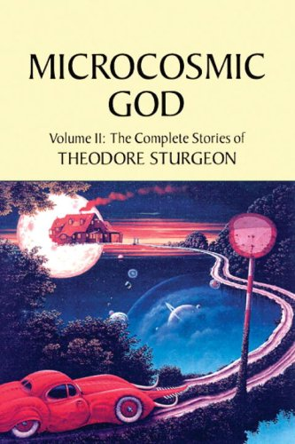 Microcosmic God: Volume II: The Complete Stories of Theodore Sturgeon - Theodore Sturgeon