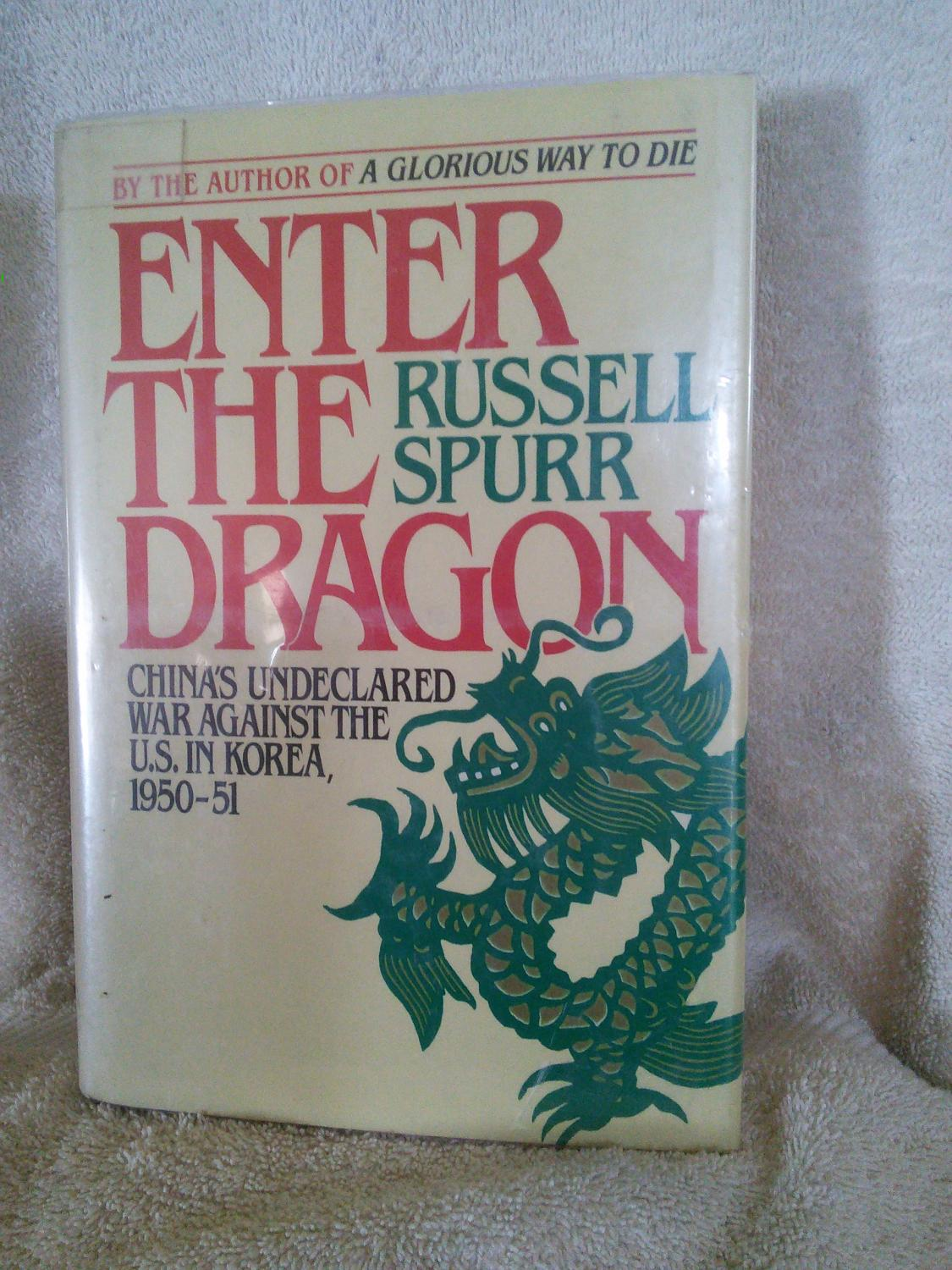 Enter the Dragon: China's Undeclared War Against the U.S. in Korea, 1950-51 - Russell Spurr