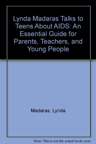 Lynda Madaras Talks to Teens About AIDS: An Essential Guide for Parents, Teachers, and Young People - Lynda Madaras