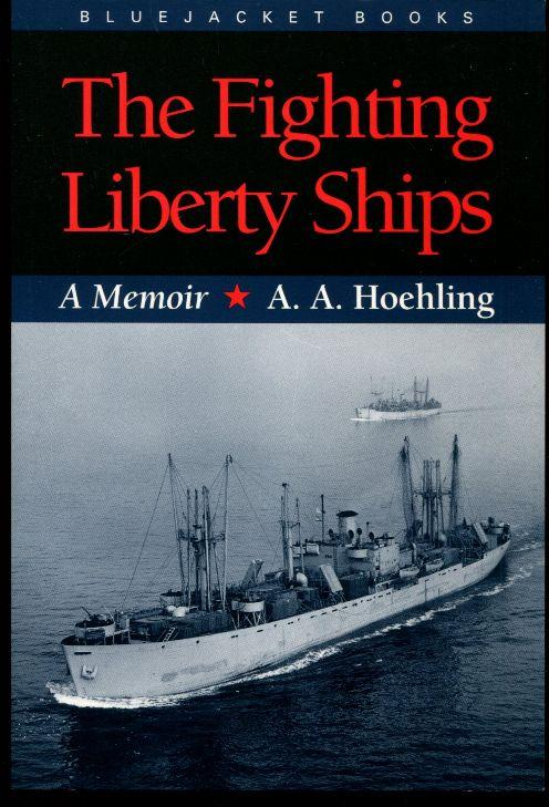 The Fighting Liberty Ships: A Memoir - Hoehling, A. A.