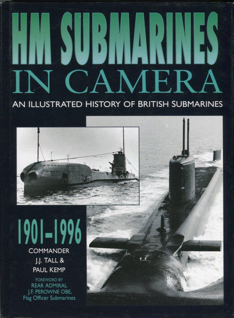 HM Submarines in Camera: An Illustrated History of British Submarines - Tall, J.J./Kemp, Paul/Perowne, J.F. (foreword)