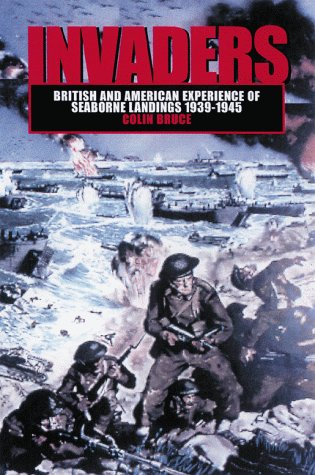 Invaders: British and American Experience of Seaborne Landings, 1939-1945 - Colin John Bruce