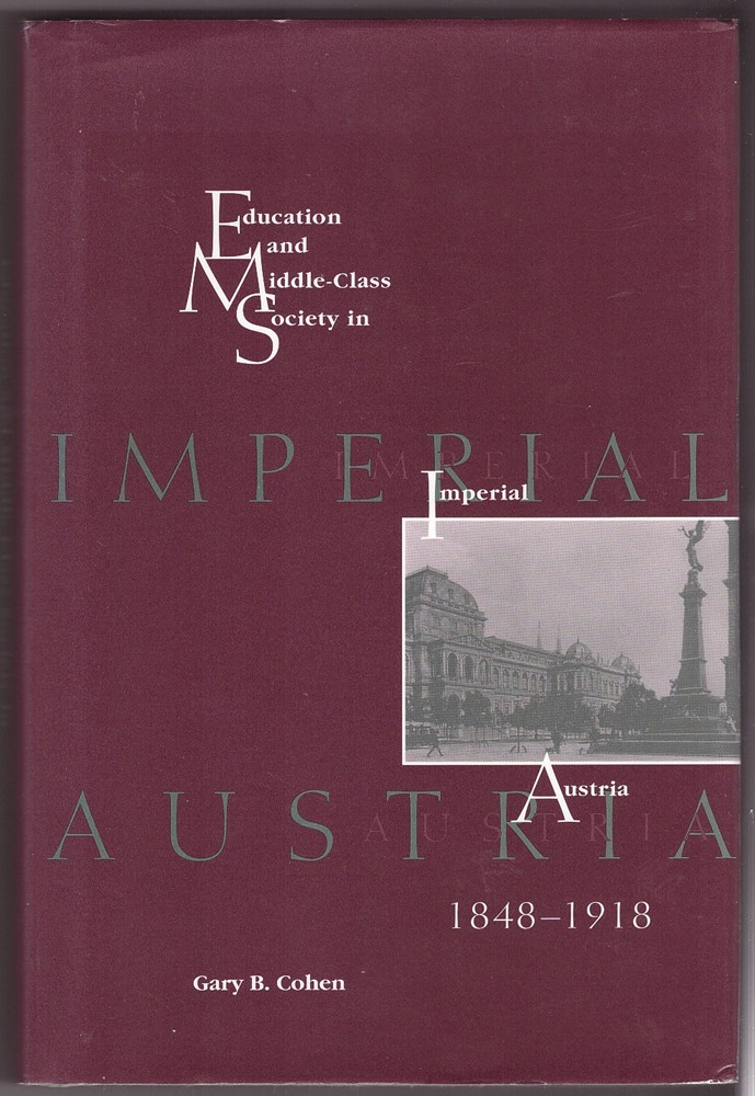 Education and Middle Class Society in Imperial Austria, 1848-1918 - Cohen, Gary B.