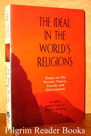 The Ideal in the World's Religions: Essays on the Person, Family, Society and Environment. - Carter, Robert - Sheldon Isenberg (editors) (Francis D'Sa, Ninian Smart, Ursula King, Rabbi Zalman Schachter-Shalomi, Mary Pat Fisher, Ronald Burr, Jean Higgins, Anthony Guerra, Joseph Martos, Whalen Lai, Francisca Cho, Victor Ehly, Michael Mickler . .).