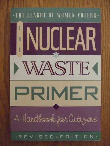 The Nuclear Waste Primer: The League of Women Voters Education Fund - League of Women Voters