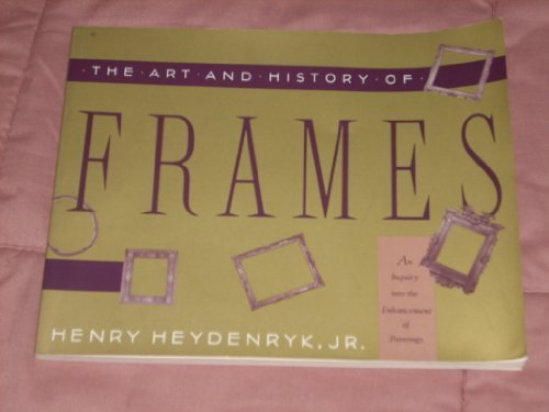 The Art  &  History of Frames - Henry Heydenryk Jr.