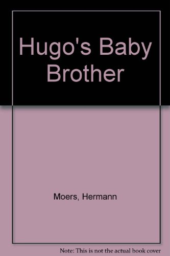 Hugo's Baby Brother - Hermann Moers; Books North-South