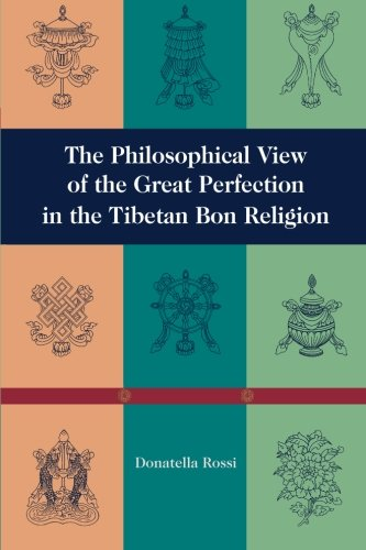 The Philosophical View of the Great Perfection in the Tibetan Bon Religion (Tibetan Bon Philosophy) - Donnatella Rossi