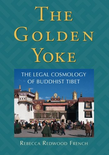 The Golden Yoke: The Legal Cosmology Of Buddhist Tibet - Rebecca Redwood French