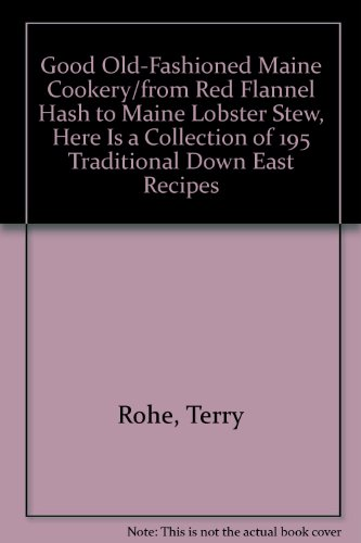 Good Old-Fashioned Maine Cookery - Terry Rohe; Sally Cohen