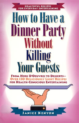How to Have a Dinner Party Without Killing Your Guests - Janice Kenyon