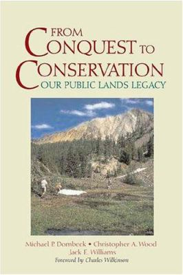 From Conquest to Conservation : Our Public Lands Legacy - Michael P. Dombeck; Jack Edward Williams; Christopher A. Wood; Jack E. Williams