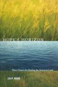 Hope's Horizon: Three Visions for Healing the American Land