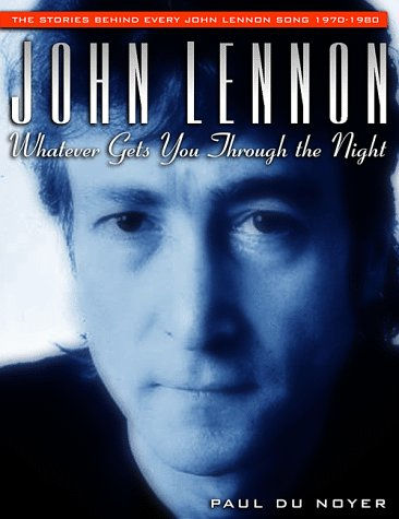 John Lennon: Whatever Gets You Through the Night: The Stories Behind Every John Lennon Song 1970-1980 (Stories Behind Every Song) - Paul Du Noyer