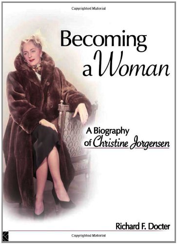 Becoming a Woman: A Biography of Christine Jorgensen (Sexual Minorities in Historical Context) - Richard F. Docter