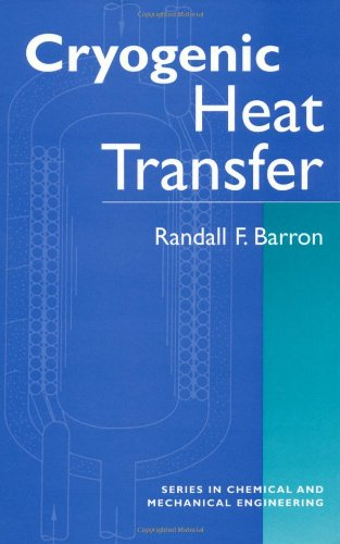 Cryogenic Heat Transfer (Series in Chemical and Mechanical Engineering) - Randall F. Barron