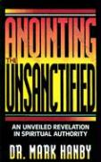 Anointing the Unsanctified - Hanby, Mark