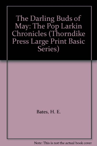 The Darling Buds of May: The Pop Larkin Chronicles (Thorndike Press Large Print Basic Series) - H. E. Bates