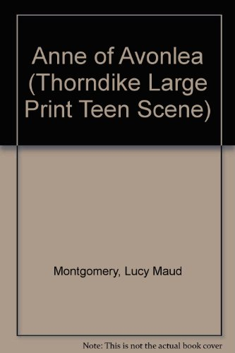 Anne of Avonlea (Thorndike Large Print Teen Scene)