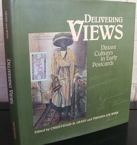 Delivering Views: Distant Cultures in Early Postcards - Geary, Christraud M. ; Webb, Virginia-Lee (Editors)