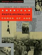 American Photojournalism Comes of Age: American Photojournalism Comes of Age