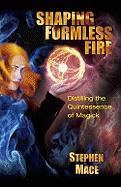 Shaping Formless Fire: Distilling the Quintessence of Magick