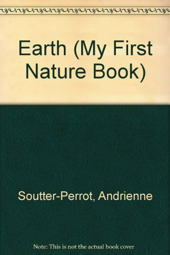 The Earth (My First Nature Book) - Andrienne Soutter-Perrot