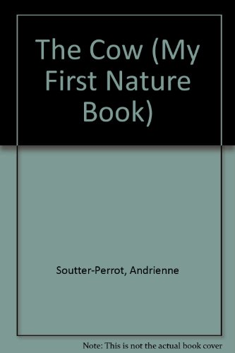 The Cow (My First Nature Book) - Andrienne Soutter-Perrot