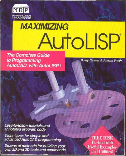Maximizing AutoLISP: The Complete Guide to Programming AutoCAD [12] with AutoLISP! (v. 2) - Joseph Smith; Rusty Gesner
