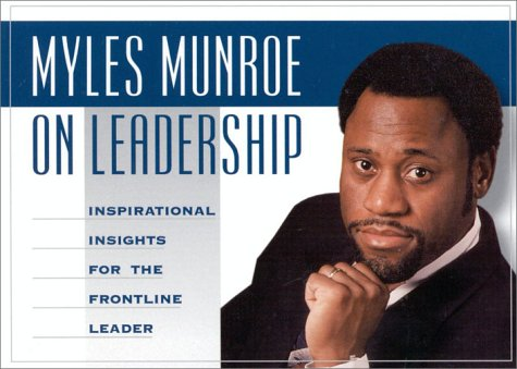 Myles Munroe on Leadership - Myles Munroe