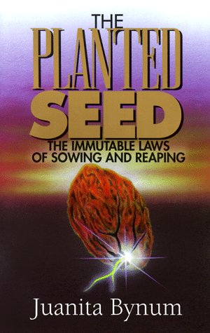 The Planted Seed: The Immutable Laws of Sowing and Reaping - Juanita Bynum