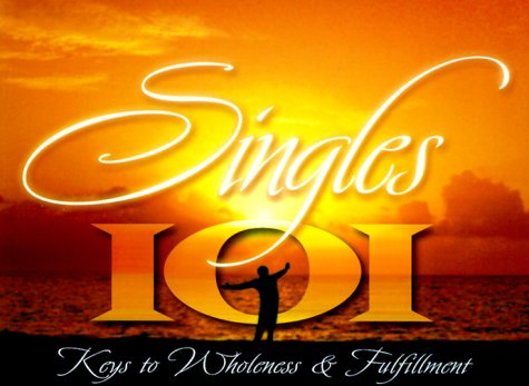 Singles 101: Keys to Wholeness and Fulfillment - Myles Munroe