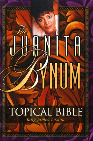 The Juanita Bynum Topical Bible - Juanita Bynum