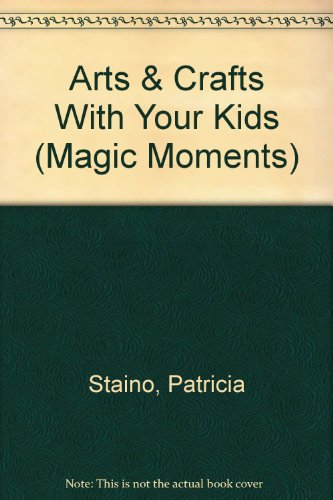Arts  &  Crafts With Your Kids (Magic Moments) - Patricia Staino