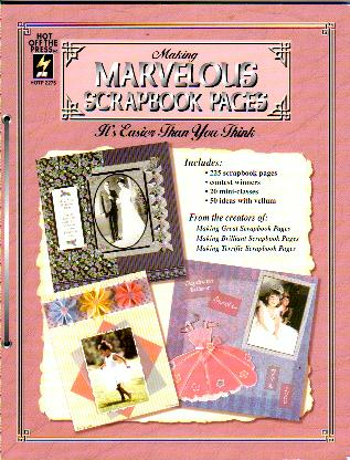 Making Marvelous Scrapbook Pages (It's easier Than You Think) - Hot Off the Press