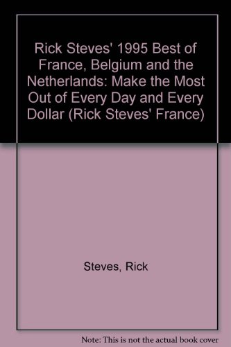 Rick Steves' Best of France, Belgium and the Netherlands 1995 Edition : Make the Most Out of Every Day and Every Dollar - Steve Smith; Rick Steves