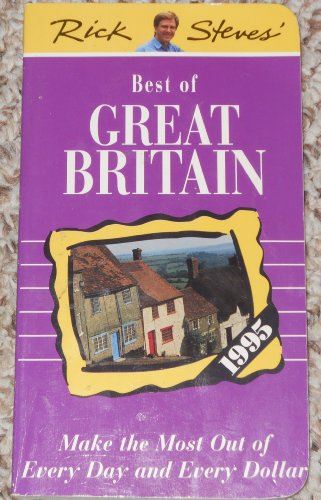 Rick Steves' Best of Great Britain : Make the Most Out of Every Day and Every Dollar 1995 Edition - Rick Steves