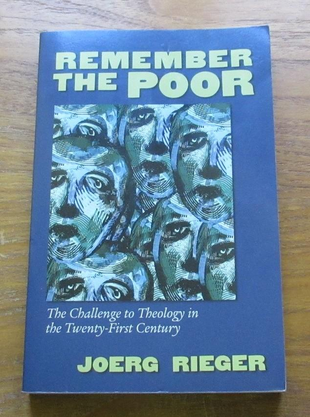 Remember the Poor: The Challenge to Theology in the Twenty-First Century. - Rieger, Joerg
