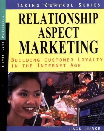 Relationship Aspect Marketing: Cutting Edge Business Development in the Internet Age (Taking Control Series) - Jack Burke