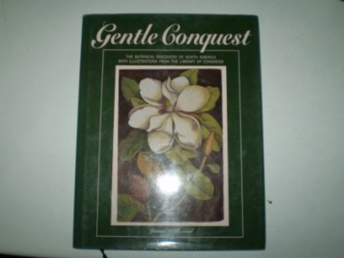 Gentle Conquest: The Botanical Discovery of North America (Library of Congress Classics) - James L. Reveal