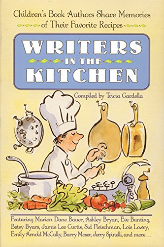 Writers in the Kitchen: Children's Book Authors Share Memories of Their Favorite Recipes - Tricia Gardella
