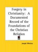 Forgery in Christianity: A Documented Record of the Foundations of the Christian Religion