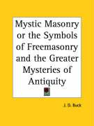 Mystic Masonry or the Symbols of Freemasonry and the Greater Mysteries of Antiquity