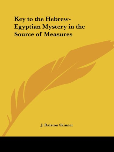 Key to the Hebrew-Egyptian Mystery in the Source of Measures - J. Ralston Skinner