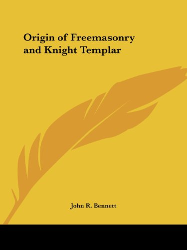 Origin of Freemasonry and Knight Templar - John R. Bennett