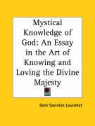 Mystical Knowledge of God: An Essay in the Art of Knowing and Loving the Divine Majesty - Louismet, Dom Savinien