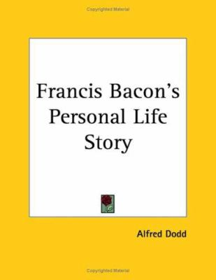 Francis Bacon's Personal Life Story - Alfred Dodd