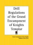 Drill Regulations of the Grand Encampment of Knights Templar - Grand Encampment of the Knights Templar; Grand Encampment of the Knights Templar